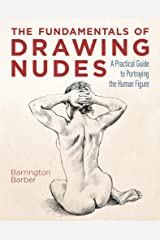 The Fundamentals of Drawing Nudes: A Practical Guide to Portraying the Human Figure Kindle Edition