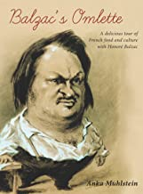 Balzac's Omelette: A Delicious Tour of French Food and Culture with Honore de Balzac (English Edition)