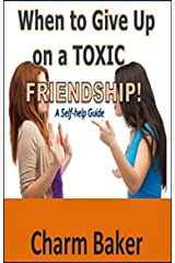 When to Give Up on a Toxic Friendship: A Self-help Guide Kindle Edition