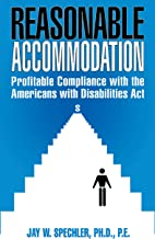 Reasonable Accommodation: Profitable Compliance with the Americans with Disabilities Act (Case Studies on Business Profitability Through Persons with) (English Edition)