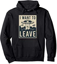 I Want To Leave Funny Alien UFO Believe Parody Pullover Hoodie