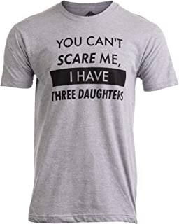 Ann Arbor T-shirt Co. You Can't Scare Me, I Have Three Daughters | Funny Dad Daddy Joke Men T-Shirt