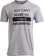 You Can't Scare Me, I Have Three Daughters   Funny Dad Daddy Joke Men T-Shirt