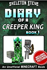 Diary of a Minecraft Creeper King - Book 1: Unofficial Minecraft Books for Kids, Teens, & Nerds - Adventure Fan Fiction Diary Series (Skeleton Steve & ... Collection - Cth'ka the Creeper King) Kindle Edition