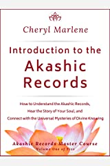 Introduction to the Akashic Records: How to Understand the Akashic Records, Hear the Story of Your Soul, and Connect with Divine Knowing (Akashic Records Master Course Book 1) Kindle Edition