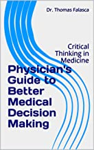 Physician's Guide to Better Medical Decision Making: Critical Thinking in Medicine