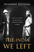 The India We Left: Life as One of the Last Generation of British Officials in India