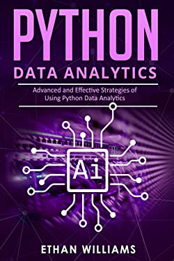 PYTHON DATA ANALYTICS: Advanced and Effective Strategies of Using Python Data Analytics