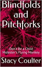 Blindfolds and Pitchforks: Don't Be a Child Molester's Flying Monkey (Become Educated About Child Sexual Abuse Book 1)
