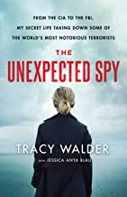 The Unexpected Spy: From the CIA to the FBI, My Secret Life Taking Down Some of the World's Most Notorious Terrorists PDF