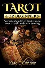 TAROT FOR BEGINNERS: A practical guide to Tarot reading,tarot spreads and cards meaning
