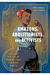 Amazons, Abolitionists, and Activists: A Graphic History of Women's Fight for Their Rights Kindle Edition