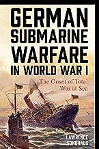 German Submarine Warfare in World War I: The Onset of Total War at Sea (War and Society) (English Edition)