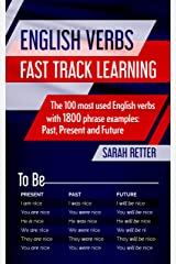 ENGLISH VERBS: FAST TRACK LEARNING : The 100 most used English verbs with 1800 phrase examples: Past, Present and Future. (EASY ENGLISH) Kindle Edition