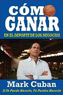 Cómo Ganar en el Deporte de los Negocios: Si Yo Puedo Hacerlo, Tú Puedes Hacerlo (Spanish Edition)