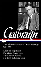 The Affluent Society and Other Writings, 1952-1967: American Capitalism/ The Great Crash, 1929/ The Affluent Society / The...
