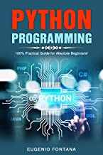 Python Programming: 100% Practical Guide for Absolute Beginners! (English Edition)