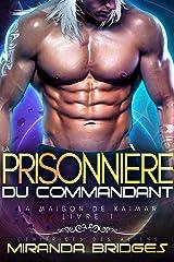La Prisonnière du commandant: Génitrices des aliens (La Maison de Kaimar t. 1) Format Kindle
