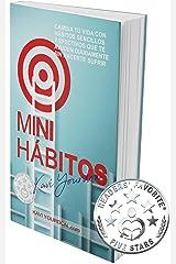 MINI HÁBITOS: Cambia Tu Vida con Hábitos Sencillos y Efectivos que Te Ayuden Diariamente Sin Hacerte Sufrir (Spanish Edition) Kindle Edition