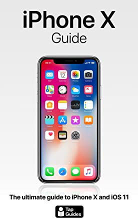 iPhone X Guide: The ultimate guide to iPhone X and iOS 11 (English Edition)
