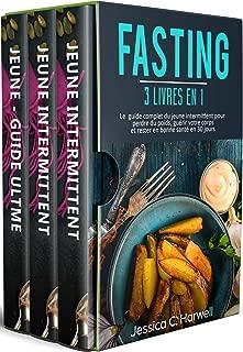 Fasting : 3 Livres en 1 - Le Guide Complet du Jeune Intermittent pour Perdre du Poids, Guérir votre Corps et Rester en Bonne Santé en 30 Jours (French Edition)