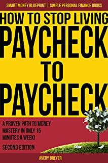 How to Stop Living Paycheck to Paycheck (2nd Edition): A proven path to money mastery in..