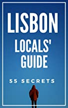 Lisbon 55 Secrets - The Locals Travel Guide  For Your Trip to Lisbon 2019 (Portugal): Skip the tourist traps and explore like a local
