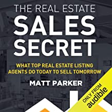 The Real Estate Sales Secret: What Top Real Estate Listing Agents Do Today to Sell Tomorrow