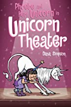Phoebe and Her Unicorn in Unicorn Theater (Phoebe and Her Unicorn Series Book 8) (Volume 8)