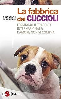 La fabbrica dei cuccioli: Fermiamo il traffico internazionale: l'amore non si compra (Italian Edition)