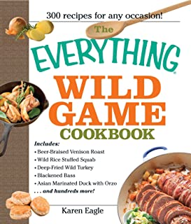 The Everything Wild Game Cookbook: From Fowl And Fish to Rabbit And Venison--300 Recipes for Home-cooked Meals