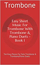 Easy Sheet Music For Trombone With Trombone & Piano Duets Book 1: Ten Easy Pieces For Solo Trombone & Trombone/Piano Duets