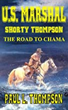 U.S. Marshal Shorty Thompson: The Road To Chama - Tales of the Old West Book 32