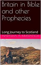 Britain in Bible and other Prophecies: Long Journey to Scotland
