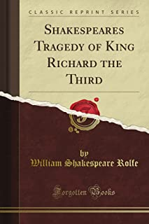 Shakespeare's Tragedy of King Richard the Third (Classic Reprint)