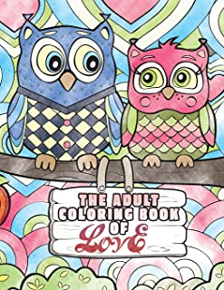 The Adult Coloring Book of Love: A Coloring Book for Adults Seeking Love, Happiness, and Positivity (Stress Reliever Coloring Books)