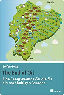The End of Oil: Eine Energiewende-Studie für ein nachhaltiges Ecuador (German Edition)