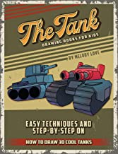 The Tank Drawing Books for Kids: Easy Techniques and Step-by-Step on How to Draw 30 Cool Tanks (English Edition)