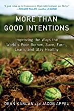 More Than Good Intentions: Improving the Ways the World's Poor Borrow, Save, Farm, Learn, and Stay Healthy