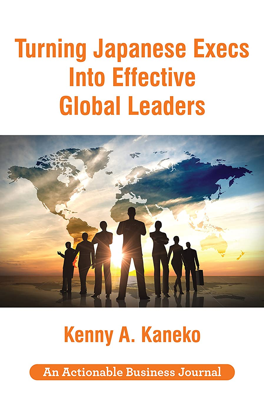 Turning Japanese Execs into Effective Global Leaders: Redefining Traditional Leadership in a Global World (English Edition)