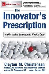 The Innovator's Prescription: A Disruptive Solution for Health Care Kindle Edition