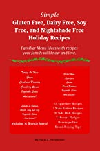 Simple Gluten Free, Dairy Free, Soy Free, and Nightshade Free Holiday Recipes: Familiar Menu Ideas with recipes your family will know and love
