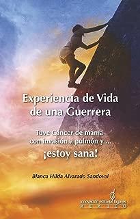 Tuve Cáncer de mama con invasión a pulmón y ... ¡Estoy Sana!: Experiencia de vida de una guerrera (Spanish Edition)