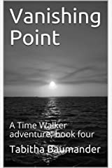 Vanishing Point: A Time Walker adventure; book four Kindle Edition