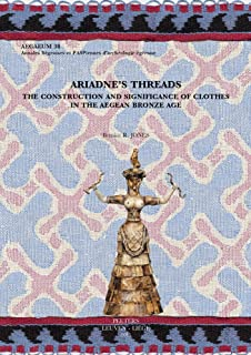 Ariadne's Threads: The Construction and Significance of Clothes in the Aegean Bronze Age (Aegaeum)