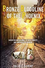 Bronze Bloodline of the Phoenix: An Unwanted Little Girl, Born with a Very Special Gift