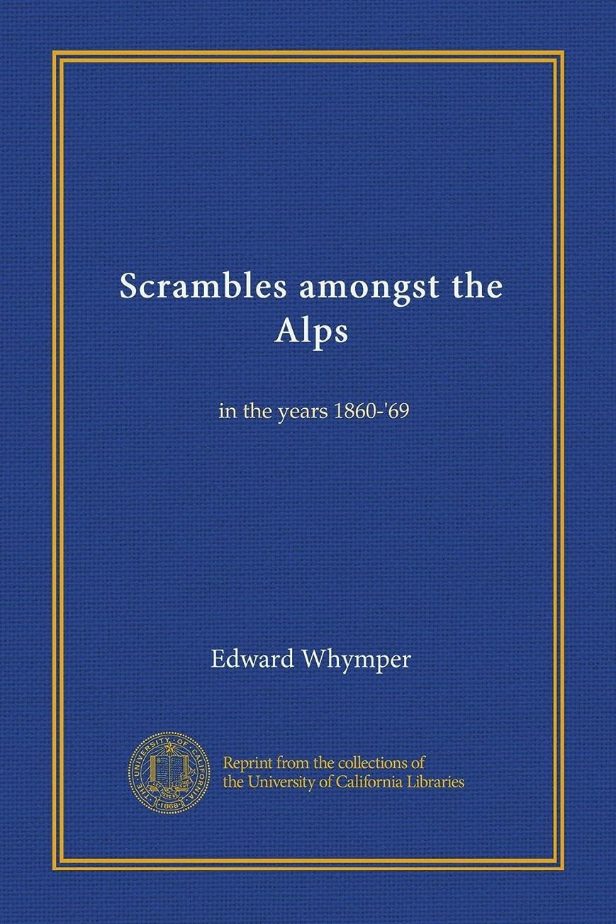びんスパイブロックするScrambles amongst the Alps: in the years 1860-'69