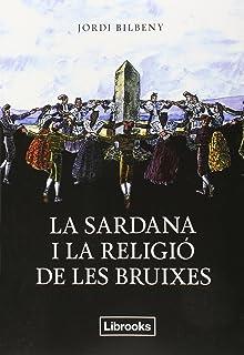 La Sardana i la Religió de les Bruixes, Colección Inedita (Catalán): UNA RECERCA SOBRE L'ESPIRITUALITAT ARCAICA I LA GEOGR...
