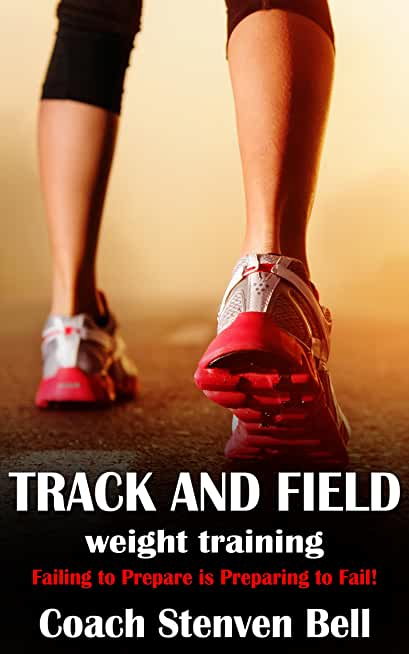 Track And Field Weight Training: Failing To Prepare Is Preparing To Fail (English Edition)