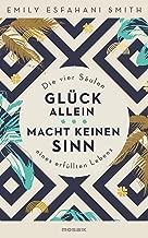 Glück allein macht keinen Sinn: Die vier Säulen eines erfüllten Lebens (German Edition)